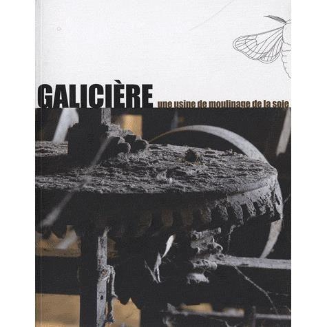 Galicière, une usine de moulinage de la soie - Nadia Crouzet