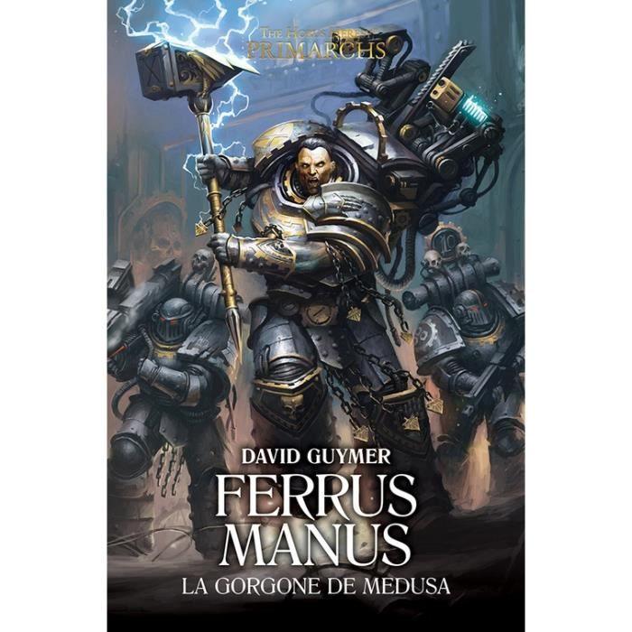LIVRE SCIENCE FICTION The Horus Heresy Primarchs : Ferrus Manus. La Gorg