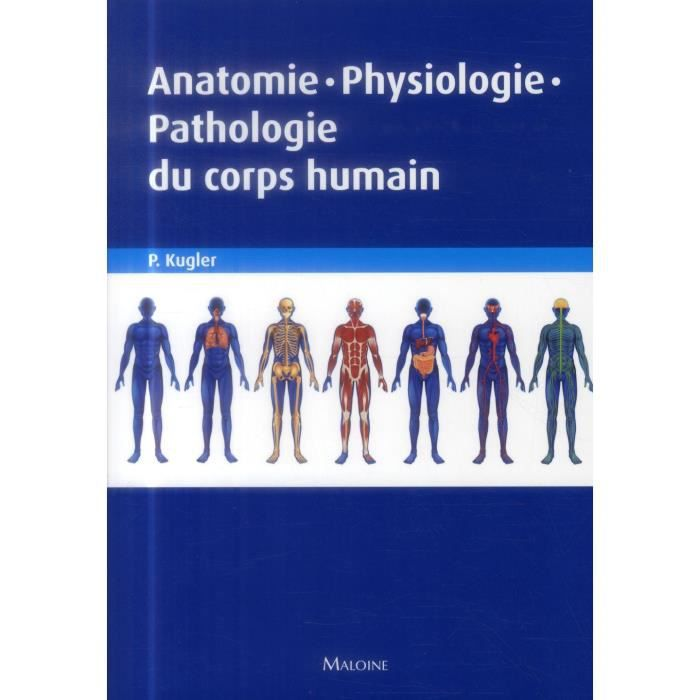 Anatomie physiologie pathologie du corps humai achat for Interieur du corps humain image