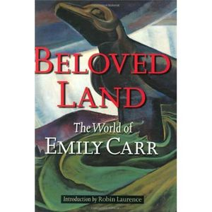 AUTRES LIVRES BELOVED LAND -  THE WORLD OF EMILY CARR /ANGLAIS
