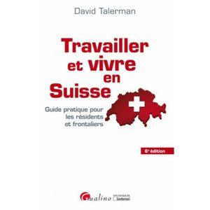 LIVRE GESTION Travailler et vivre en Suisse. Guide pratique pour
