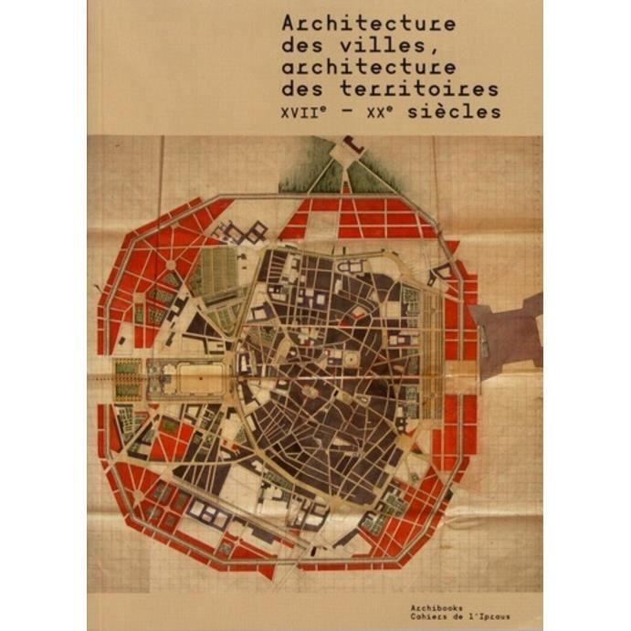 Architecture des villes, architecture des territoires. XVIIe-XXe siècles