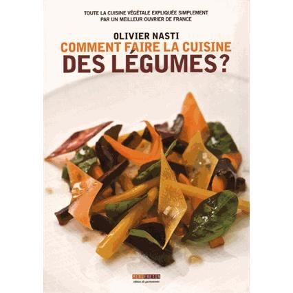 comment faire la cuisine des l gumes achat vente livre olivier nasti menu fretin parution. Black Bedroom Furniture Sets. Home Design Ideas