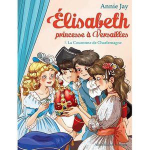 Livre 9 -12 ANS Elisabeth, princesse à Versailles Tome 7