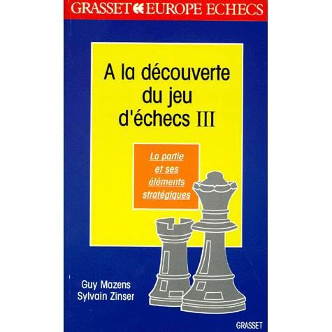 a la decouverte du jeu d 39 echecs tome 3 la partie achat vente livre grasset fasquelle. Black Bedroom Furniture Sets. Home Design Ideas