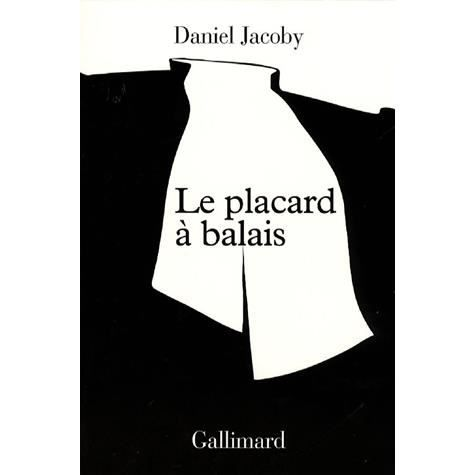 le placard balais achat vente livre daniel jacoby editions gallimard parution 27 04 2007. Black Bedroom Furniture Sets. Home Design Ideas