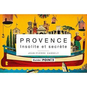 GUIDES DE FRANCE Provence insolite et secrète