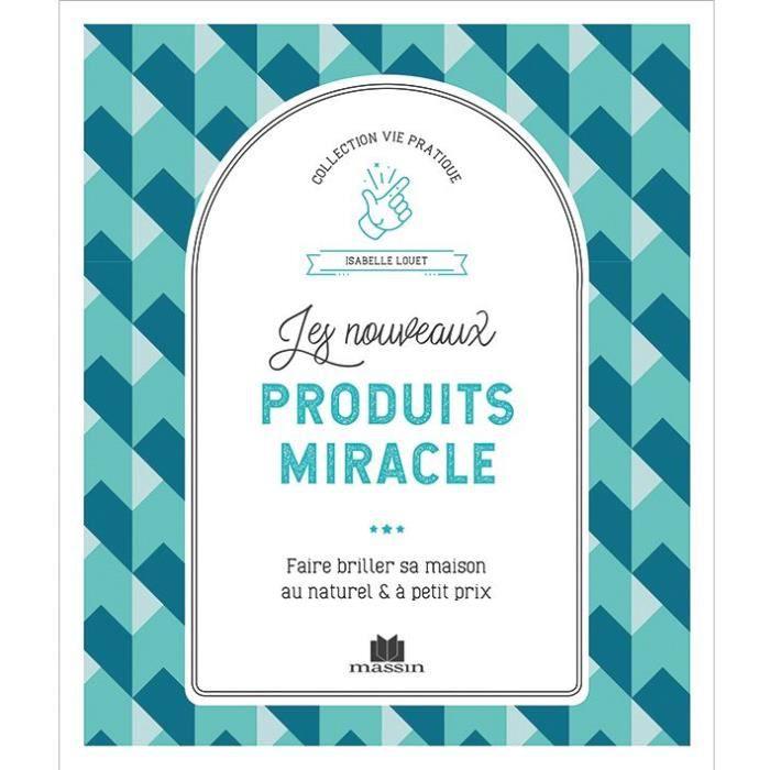 ENTRETENIR SA MAISON Les nouveaux produits miracle