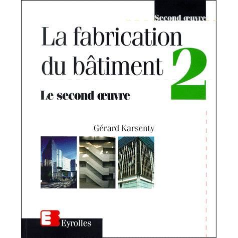 la fabrication du b timent tome 2 le second oeuv achat vente livre g rard karsenty. Black Bedroom Furniture Sets. Home Design Ideas