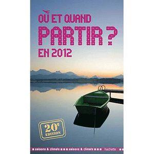LIVRE TOURISME MONDE Où et quand partir en 2012 ?